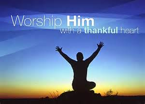 Worship Him With A Thankful heart!